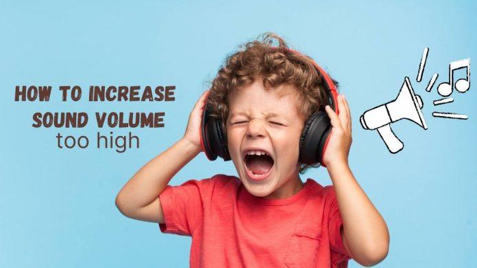 Sound volume very high
